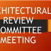 ARCHITECTURAL REVIEW   COMMITTEE MEETING